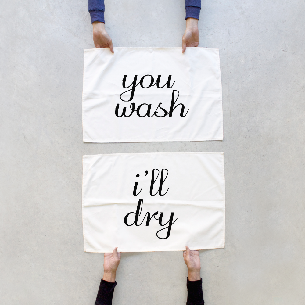 You Wash + I'll Dry Towels